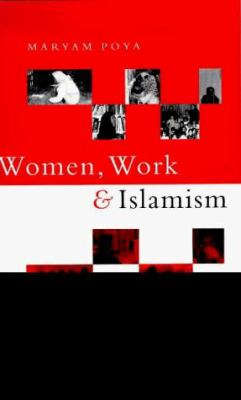 Women, Work and Islamism: Ideology & Resistance in Iran 9781856496810