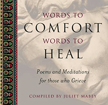 Words to Comfort Words to Heal: Poems and Meditations for Those Who Grieve 9781851681549
