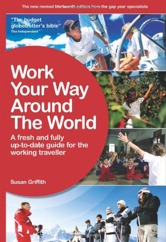 Work Your Way Around the World: A Fresh and Fully Up-To-Date Guide for the Modern Working Traveller 9781854583673