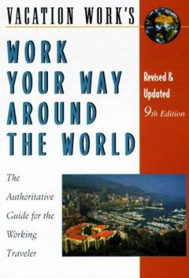 Work Your Way Around the World: The Authoritative Guide for the Working Traveler 9781854582058