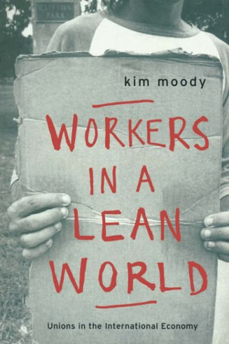 Workers in a Lean World: Unions in the International Economy 9781859841044