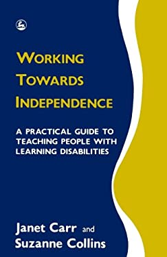 Working Towards Independence: A Practical Guide to Teaching People W/Learning Disabilities 9781853021404