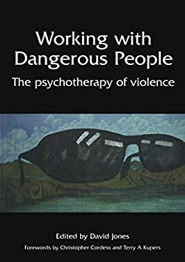 Working with Dangerous People: The Psychotherapy of Violence 9781857758245