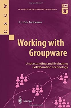 Working with Groupware: Understanding and Evaluating Collaboration Technology 9781852336035