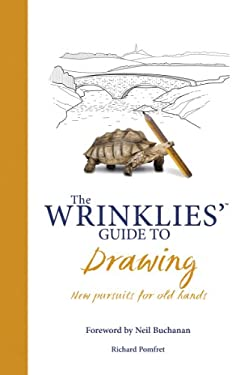The Wrinklies' Guide to Drawing: New Pursuits for Old Hands 9781853758393