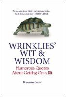 Wrinklies' Wit and Wisdom: Humorous Quotes about Getting on a Bit 9781853755705