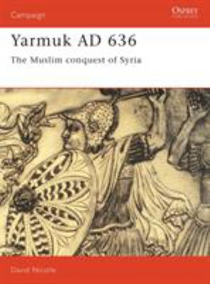 Yarmuk AD 636 : The Muslim Conquest of Syria