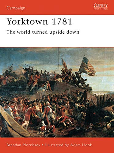Yorktown 1781: The World Turned Upside Down 9781855326880