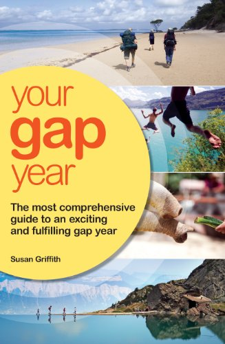 Your Gap Year: The Most Comprehensive Guide to an Exciting and Fulfilling Gap Year 9781854585905