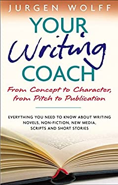 Your Writing Coach: From Concept to Character, from Pitch to Publication 9781857883671