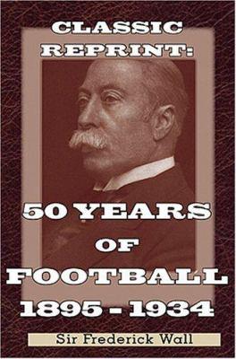 50 Years of Football 1884-1934 9781862231160
