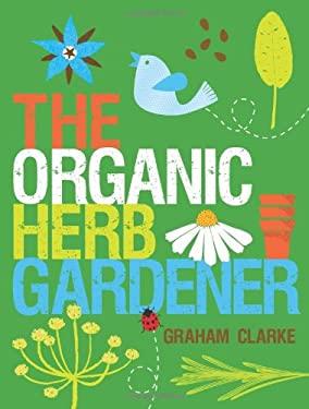 The Organic Herb Gardener 9781861086839