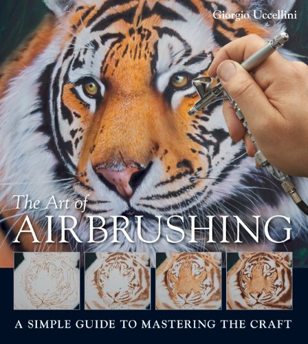 The Art of Airbrushing: A Simple Guide to Mastering the Craft 9781861088307