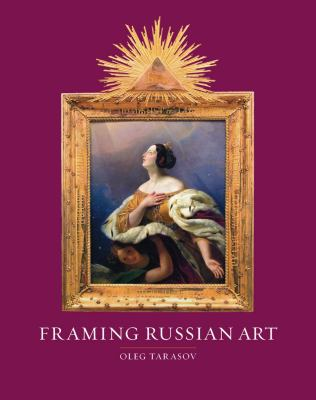 Framing Russian Art: From Early Icons to Malevich 9781861897626