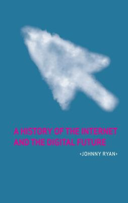 A History of the Internet and the Digital Future 9781861897770