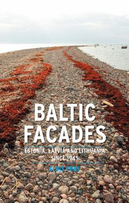 Baltic Facades: Estonia, Latvia and Lithuania Since 1945 9781861898968