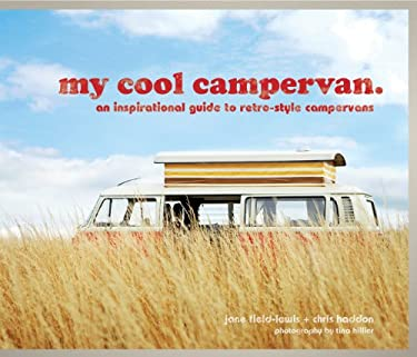 My Cool Campervan: An Inspirational Guide to Retro-Style Campervans 9781862059054