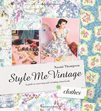Style Me Vintage: Clothes: Easy Techniques for Creating Classic Looks