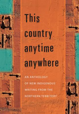 This Country Anytime Anywhere: An Anthology of New Indigenous Writing from the Northern Territory 9781864651027