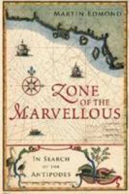 Zone of the Marvellous: In Search of the Antipodes 9781869404475