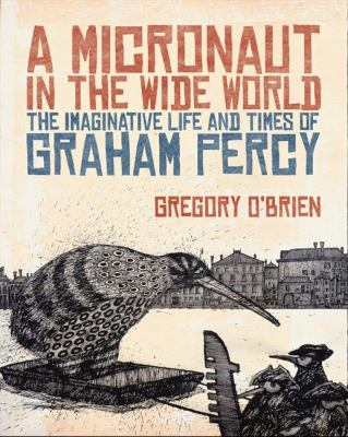 A Micronaut in the Wide World: The Imaginative Life and Times of Graham Percy 9781869404703