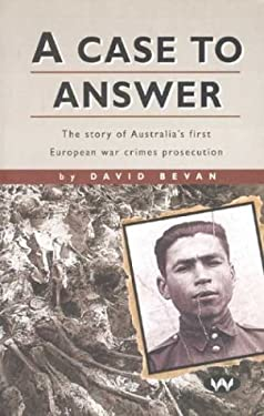 A Case to Answer: The Story of Australias First European War Crimes Prosecution 9781862543232