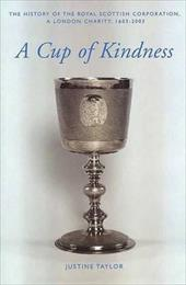 A Cup of Kindness: A History of the Royal Scottish Corporation, a London Charity, 1603-2003 7609805