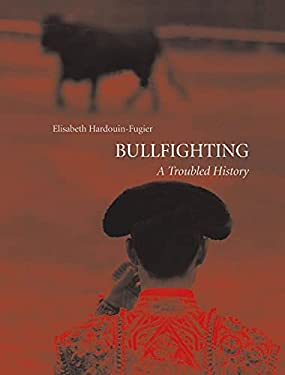 Bullfighting: A Troubled History 9781861895189
