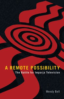 A Remote Possibility: The Battle for Imparja Television 9781864650976