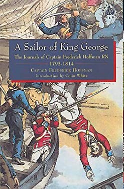 A Sailor of King George: The Journals of Captain Frederick Hoffman RN 1793-1814 9781861761071