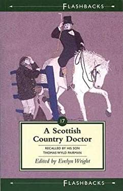 A Scottish Country Doctor: Recalled by His Son, Thomas Wyld Pairman 9781862322264