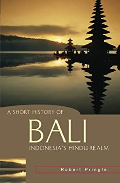 A Short History of Bali: Indonesia's Hindu Realm 9781865088631
