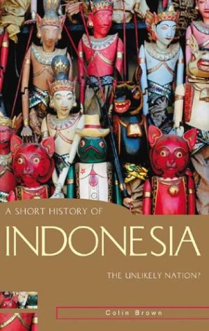 A Short History of Indonesia: The Unlikely Nation? 9781865088389