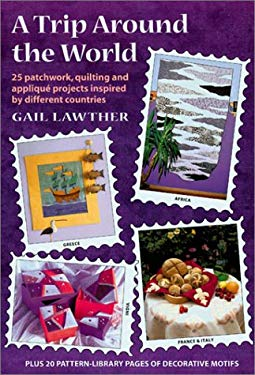 A Trip Around the World: 25 Patchwork, Quilting and Applique Projects Inspired by Different Countries 9781861082503