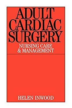 Adult Cardiac Surgery: Nursing Care and Management 9781861562418