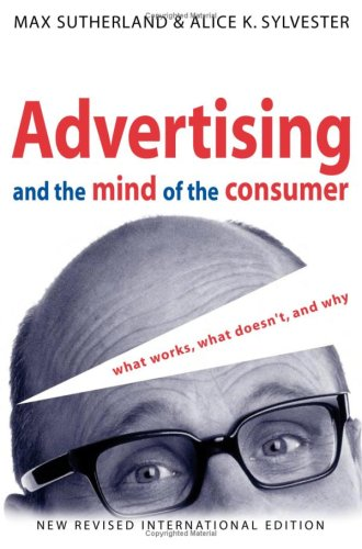 Advertising and the Mind of the Consumer: What Works, What Doesnt, and Why 9781865082318