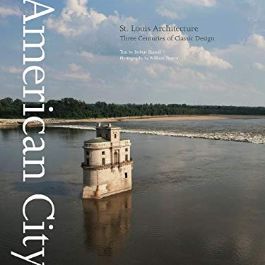 St. Louis Architecture: Three Centuries of Classic Design 9781864704297