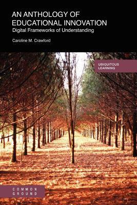 An Anthology of Educational Innovation: Digital Frameworks of Understanding 9781863358996