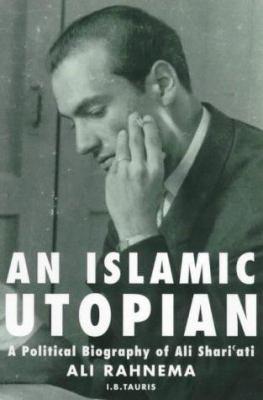 An Islamic Utopian: A Political Biography of Ali Shariati 9781860645525
