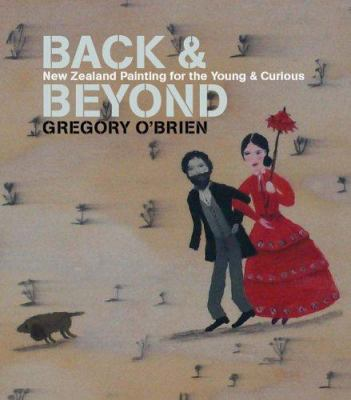 Back and Beyond: New Zealand Painting for the Young and Curious 9781869404048