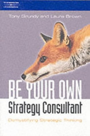 Be Your Own Strategy Consultant: Demystifying Strategic Thinking 9781861529800