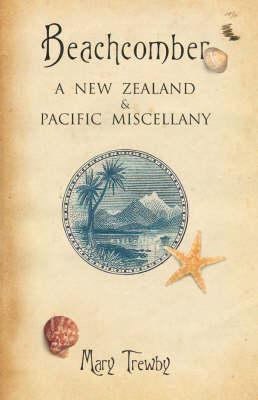 Beachcomber: A New Zealand & Pacific Miscellany 9781869416669