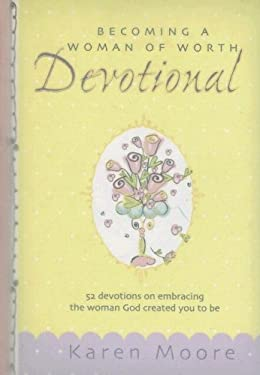 Becoming a Woman of Worth Devotional: 52 Devotions on Embracing the Woman God Created You to Be 9781869207526