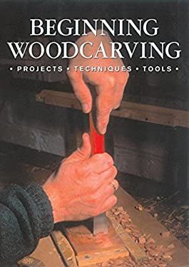 Beginning Woodcarving: Projects * Techniques * Tools 9781861082800