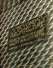 Beyond Architecture: Marion Mahony and Walter Burley Griffin--America, Australia, India