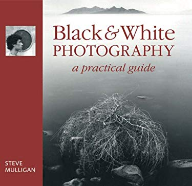 Black & White Photography: A Practical Guide 9781861084286