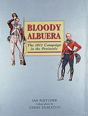 Bloody Albuera: The 1811 Campaign in the Peninsular 9781861263728