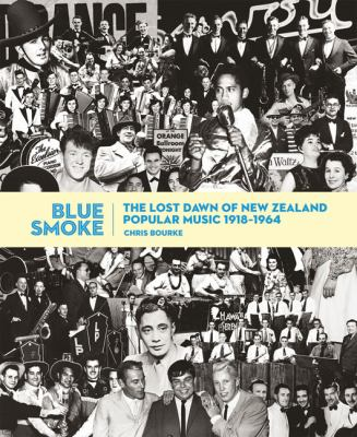 Blue Smoke: The Lost Dawn of New Zealand Popular Music, 1918-1964 9781869404550