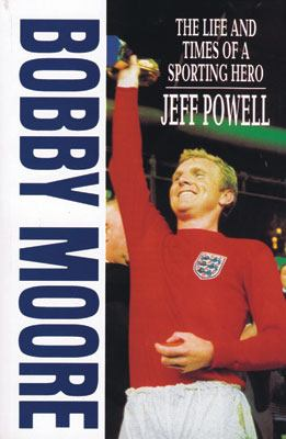 Bobby Moore: The Life and Times of a Sporting Hero 9781861055118