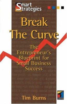 Break the Curve: The Entrepreneur's Small Business Blueprint 9781861523198